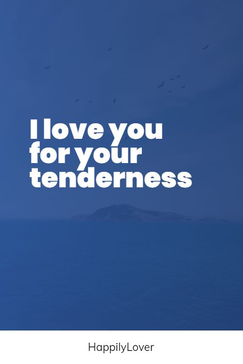 tenderness reasons why i love you