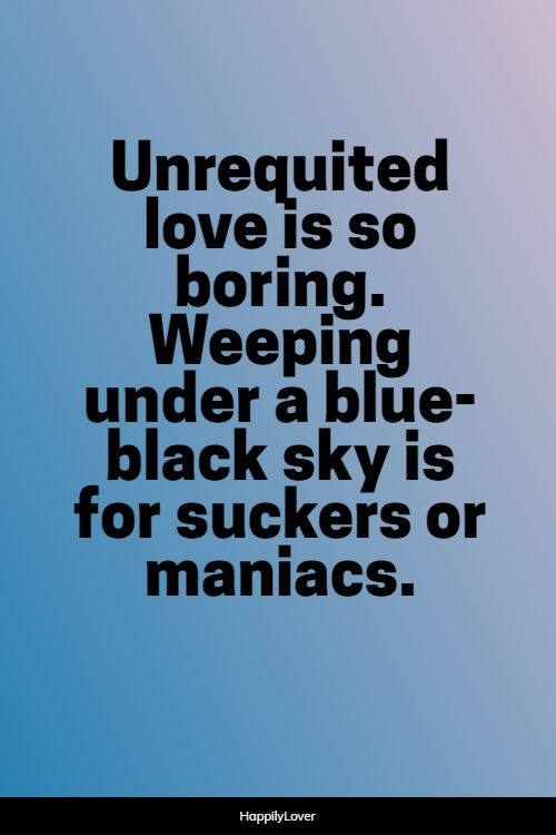 famous unrequited love quotes